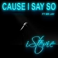 Cause I Say so (feat. Mr Jay)