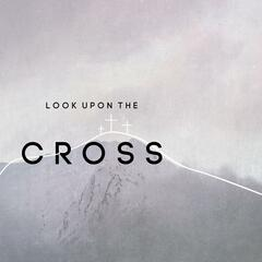 Look Upon the Cross (feat. Tiffany Sityayev)