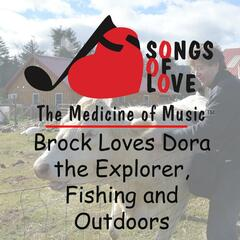 Brock Loves Dora the Explorer, Fishing and Outdoors