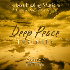 The Best Healing Music for Relaxation, Meditation & Sleep: Deep Peace Infinity
