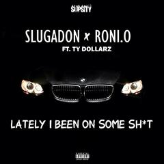 Lately I Been on Some Shit (feat. Ty Dollarz)