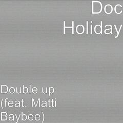 Double Up (feat. Matti Baybee)