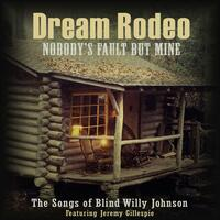 Nobody's Fault but Mine (The Songs of Blind Willy Johnson) [feat. Jeremy Gillespie]