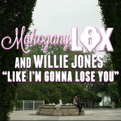 Like I'm Gonna Lose You (feat. Willie Jones)