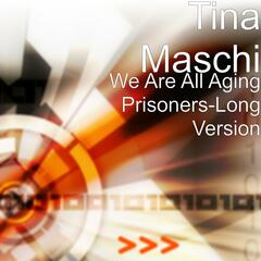 We Are All Aging Prisoners (Extended Version)