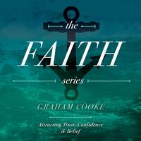 The Faith Series, Pt. 1: Attracting Trust, Confidence & Belief