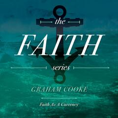 The Faith Series, Pt. 2: Faith as a Currency