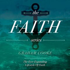 The Faith Series, Pt. 3: The Ever Expanding Lifestyle of Faith