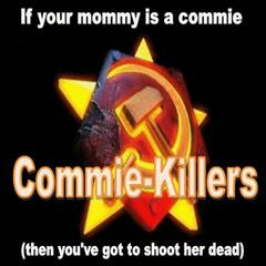 If Your Mommy Is a Commie (Then You've Got to Shoot Her Dead)