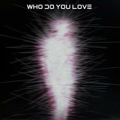 Who Do You Love (feat. LYRE)