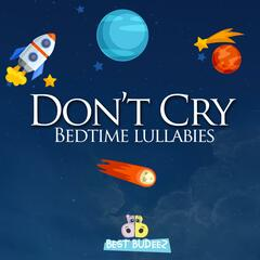 Don't Cry (Bedtime Lullabies) [feat. Linda Espinosa]