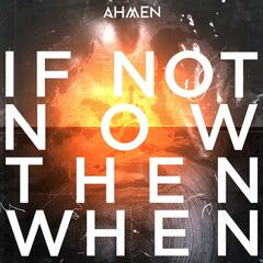 If Not Now Then When