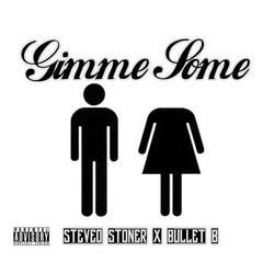 Gimme Some (feat. Bullet B)