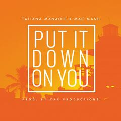 Put It Down on You (feat. Tatiana Manaois)