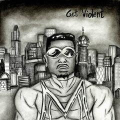 Get Violent (feat. Tt the Artist, Mike-Mike Zome, Ari Nicole & Bounge)