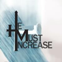 He Must Increase