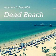 Welcome to Dead Beach