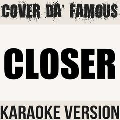 Closer (Originally Performed by the Chainsmokers & Halsey) [Karaoke Instrumental]