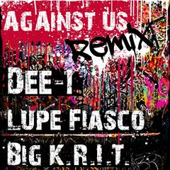 Against Us Remix (feat. Lupe Fiasco & Big Krit)