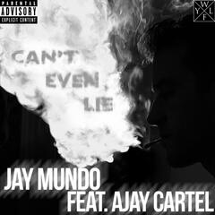 Can't Even Lie (feat. Ajay Cartel)