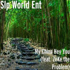 My China Hey You (feat. ZeKe the Problem)
