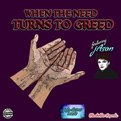 When the Need Turns to Greed (feat. Jason)
