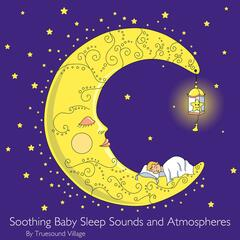 Soothing Baby Sleep Sounds and Atmospheres