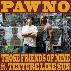 Pawno (Those Friends of Mine) [feat. Natalija May & Texture Like Sun]