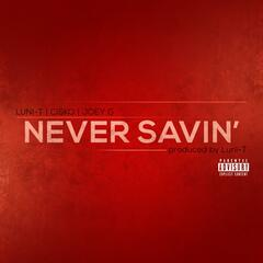 Never Savin' (feat. Cisko & Joey G)