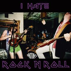 I Hate Rock n Roll