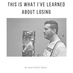 This Is What I've Learned About Losing