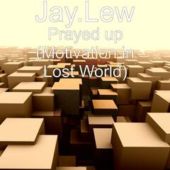 Prayed Up (Motivation in Lost World)