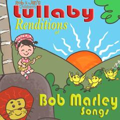 Rob & Jen's Children's Lullaby Renditions of Bob Marley Songs
