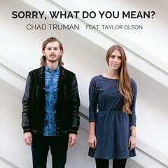 Sorry, What Do You Mean? (feat. Taylor Olson)