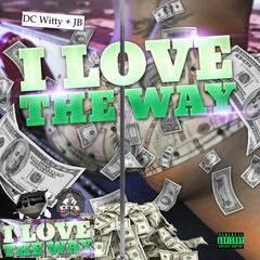 I Love the Way (feat. DC Witty & Jb)