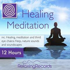 Healing Meditation, 12 Hours Inc. Healing, Meditation and Third Eye Chakra Freqs, Nature Sounds and Soundscapes