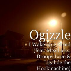 I Wake Up 2 Grind (feat. MissLicks, Droopy Loco & Ligahde the Hookmachine)