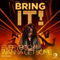 "Everybody Wanna Get Some (From the Original TV Series ""Bring It!"")"