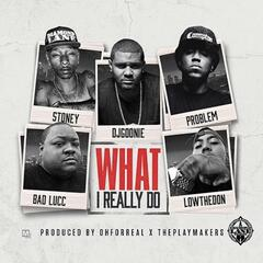 What I Really Do (feat. Problem, Bad Lucc, Stoney & Low the Don)