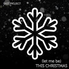 (Let Me Be) This Christmas