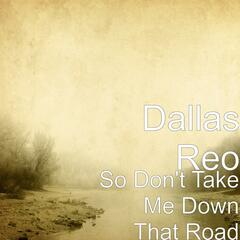So Don't Take Me Down That Road