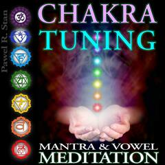 Chakra Tuning - Mantra and Vowel Meditation