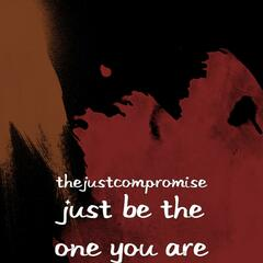 Just Be the One You Are