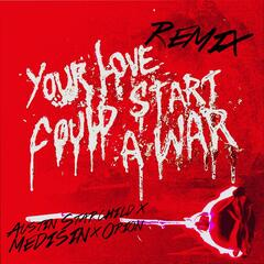 Your Love Could Start a War (Remix) [feat. Austin Starchild, Medisin & Orion]