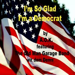 I'm so Glad I'm a Democrat (feat. The Old Man Garage Band & Dem Dems)