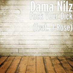 Fuck Your Dick (feat. J Rose)