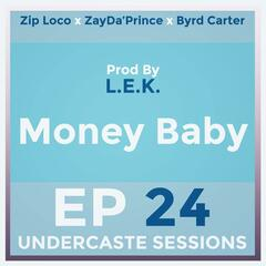 Money Baby (Episode 24) [feat. Zip Loco, ZayDa'prince & Byrd Carter]