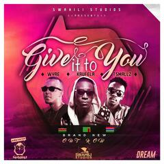 Give It to You (feat. Wyre the Lovechild & T-Smallz)