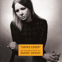 Listen, Listen - An Introduction To Sandy Denny