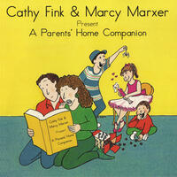 Cathy Fink & Marcy Marxer Present: A Parents' Home Companion